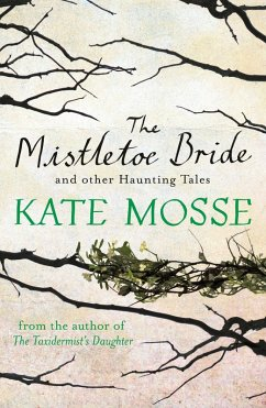 The Mistletoe Bride and Other Haunting Tales (eBook, ePUB) - Mosse, Kate