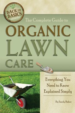 The Complete Guide to Organic Lawn Care (eBook, ePUB) - Baker, Sandy