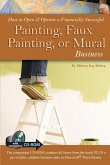 How to Open & Operate a Financially Successful Painting, Faux Painting, or Mural Business (eBook, ePUB)