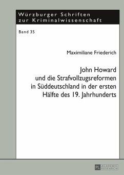 John Howard und die Strafvollzugsreformen in Süddeutschland in der ersten Hälfte des 19. Jahrhunderts - Friederich, Maximiliane