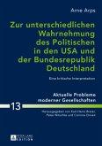 Zur unterschiedlichen Wahrnehmung des Politischen in den USA und der Bundesrepublik Deutschland