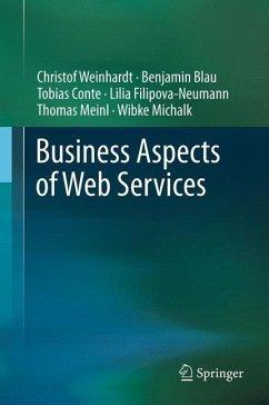 Business Aspects of Web Services - Weinhardt, Christof; Blau, Benjamin; Conte, Tobias; Filipova-Neumann, Lilia; Meinl, Thomas; Michalk, Wibke