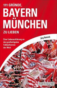 111 Gründe, Bayern München zu lieben (eBook, ePUB) - Heinrich, Jörg