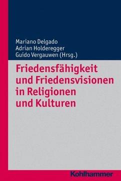 Friedensfähigkeit und Friedensvisionen in Religionen und Kulturen (eBook, PDF)