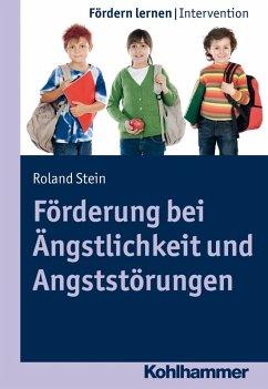 Förderung bei Ängstlichkeit und Angststörungen (eBook, PDF) - Stein, Roland