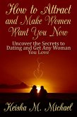 How to Attract and Make Women Want You Now (eBook, ePUB)