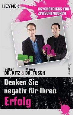 Denken Sie negativ für Ihren Erfolg (eBook, ePUB) - Kitz, Volker; Tusch, Manuel