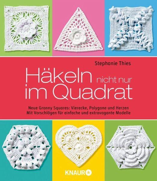 Häkeln Nicht Nur Im Quadrat Von Stephanie Thies Portofrei Bei Bücher