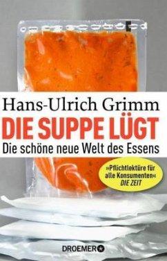 Die Suppe lügt - Grimm, Hans-Ulrich