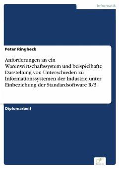 Anforderungen an ein Warenwirtschaftssystem und beispielhafte Darstellung von Unterschieden zu Informationssystemen der Industrie unter Einbeziehung der Standardsoftware R/3 (eBook, PDF) - Ringbeck, Peter