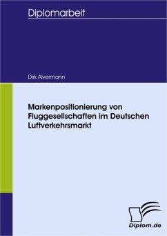 Markenpositionierung von Fluggesellschaften im Deutschen Luftverkehrsmarkt (eBook, PDF) - Alvermann, Dirk