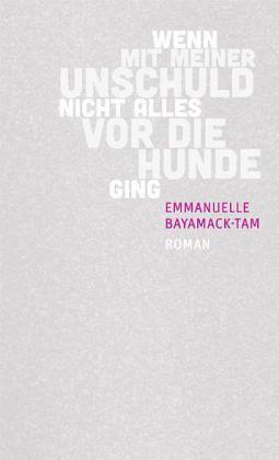 Wenn mit meiner Unschuld nicht alles vor die Hunde ging - Bayamack-Tam, Emmanuelle