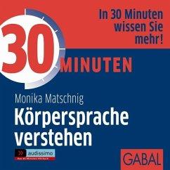 30 Minuten Körpersprache verstehen, 1 Audio-CD - Matschnig, Monika