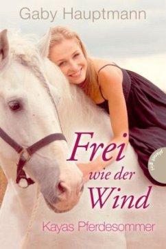 Kayas Pferdesommer / Frei wie der Wind Bd.1 - Hauptmann, Gaby