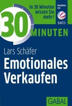 30 Minuten Emotionales Verkaufen - Schäfer, Lars