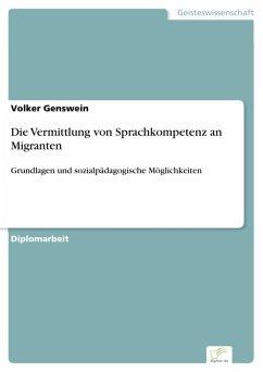 Die Vermittlung von Sprachkompetenz an Migranten (eBook, PDF) - Genswein, Volker