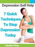 Depression Self Help: 7 Quick Techniques To Stop Depression Today! (eBook, ePUB)