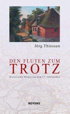 Den Fluten zum Trotz (eBook, ePUB) - Thiessen, Jörg
