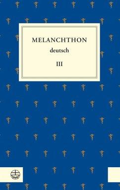 Melanchthon deutsch III (eBook, PDF) - Melanchthon, Philipp