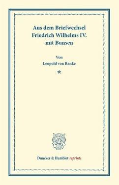 Aus dem Briefwechsel Friedrich Wilhelms IV. mit Bunsen - Ranke, Leopold von;Friedrich Wilhelm IV., König von Preußen;Bunsen, Christian K. J. von