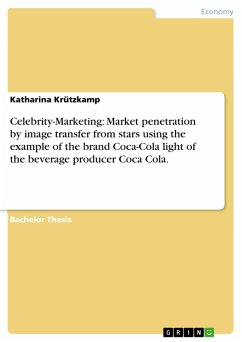 Celebrity-Marketing: Market penetration by image transfer from stars using the example of the brand Coca-Cola light of the beverage producer Coca Cola. (eBook, PDF)