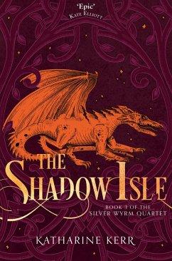 The Shadow Isle (The Silver Wyrm, Book 3) (eBook, ePUB) - Kerr, Katharine