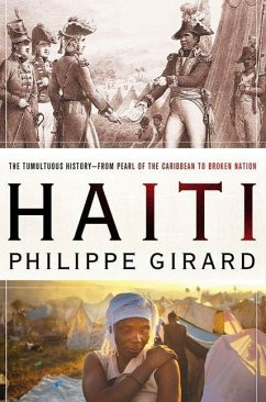 Haiti: The Tumultuous History - From Pearl of the Caribbean to Broken Nation (eBook, ePUB) - Girard, Philippe