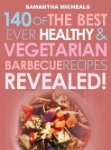 Barbecue Cookbook: 140 Of The Best Ever Healthy Vegetarian Barbecue Recipes Book...Revealed! (eBook, ePUB)