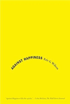 Against Happiness (eBook, ePUB) - Wilson, Eric G.
