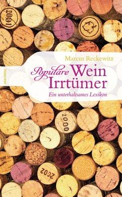 Populäre Wein-Irrtümer. Ein unterhaltsames Lexikon (eBook, ePUB) - Reckewitz, Marcus