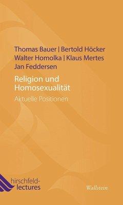 Religion und Homosexualität (eBook, ePUB) - Bauer, Thomas; Höcker, Bertold; Homolka, Walter; Mertes, Klaus