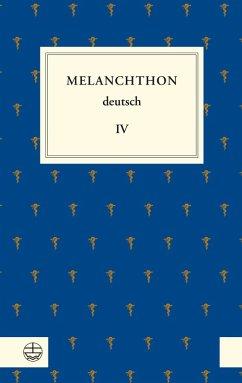 Melanchthon deutsch IV (eBook, PDF) - Melanchthon, Philipp