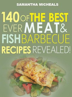 Barbecue Cookbook : 140 Of The Best Ever Barbecue Meat & BBQ Fish Recipes Book...Revealed! (eBook, ePUB) - Michaels, Samantha