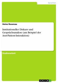 Institutioneller Diskurs und Gesprächsanalyse (am Beispiel der Arzt-Patient-Interaktion) (eBook, PDF)