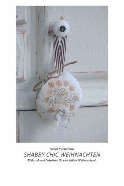 shabby chic weihnachten ebook epub von patricia morgenthaler. Black Bedroom Furniture Sets. Home Design Ideas