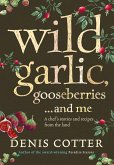 Wild Garlic, Gooseberries and Me: A chef's stories and recipes from the land (eBook, ePUB)