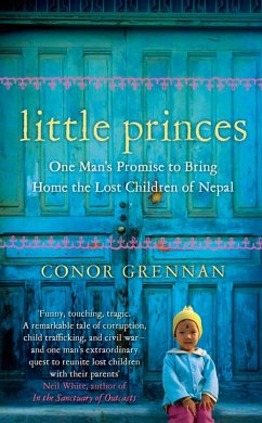 Little Princes: One Man's Promise to Bring Home the Lost Children of Nepal (eBook, ePUB) - Grennan, Conor