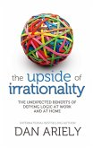 The Upside of Irrationality: The Unexpected Benefits of Defying Logic at Work and at Home (eBook, ePUB)