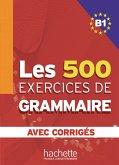 Les 500 Exercices de Grammaire B1. Livre + avec corrigés