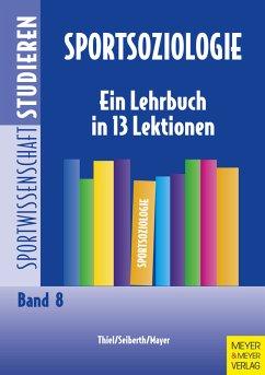Sportsoziologie (eBook, ePUB) - Thiel, Ansgar; Seiberth, Klaus; Mayer, Jochen