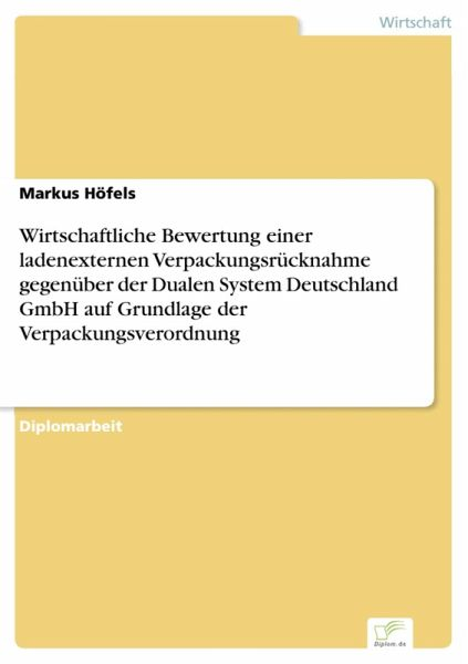 Wirtschaftliche Bewertung einer ladenexternen Verpackungsrücknahme gegenüber der Dualen System Deutschland GmbH auf Grundlage der Verpackungsverordnung (eBook, PDF)