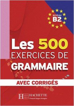 Les 500 Exercices de Grammaire B2. Livre + avec corrigés - Caquineau-Gündüz, Marie-Pierre; Delatour, Yvonne; Jennepin, Dominique; Lesage-Langot, Françoise