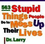 563 Stupid Things Stupid People Do to Mess Up Their Lives (eBook, ePUB)