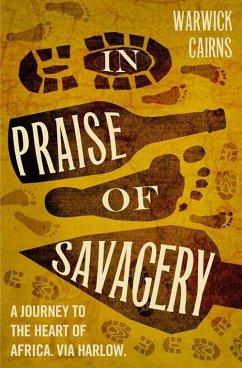 In Praise of Savagery (eBook, ePUB) - Cairns, Warwick