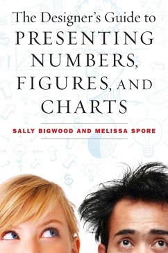 The Designer's Guide to Presenting Numbers, Figures, and Charts (eBook, ePUB) - Bigwood, Sally; Spore, Melissa
