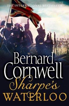 Sharpe's Waterloo: The Waterloo Campaign, 15-18 June, 1815 (The Sharpe Series, Book 20) (eBook, ePUB) - Cornwell, Bernard