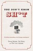 You Don't Know Sh*t (eBook, ePUB)