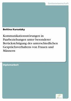 Kommunikationsstörungen in Paarbeziehungen unter besonderer Berücksichtigung des unterschiedlichen Gesprächsverhaltens von Frauen und Männern (eBook, PDF) - Kursatzky, Bettina