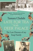 Late for Tea at the Deer Palace: The Lost Dreams of My Iraqi Family (eBook, ePUB)