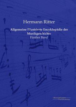 Allgemeine Illustrierte Encyklopädie der Musikgeschichte - Ritter, Hermann